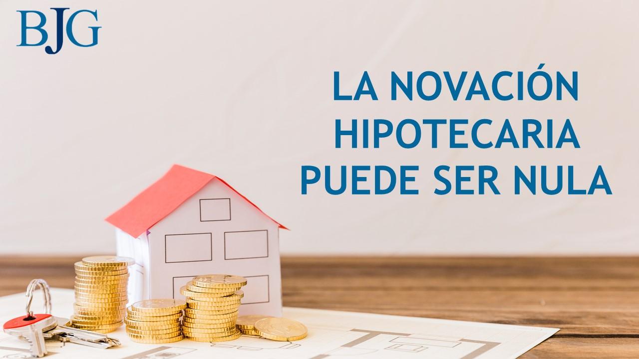 LA NOVACIÓN DE UN PRÉSTAMO HIPOTECARIO PUEDE SER DECLARADA NULA