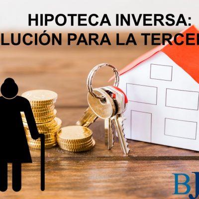 HIPOTECA INVERSA: Una solución para la tercera edad.